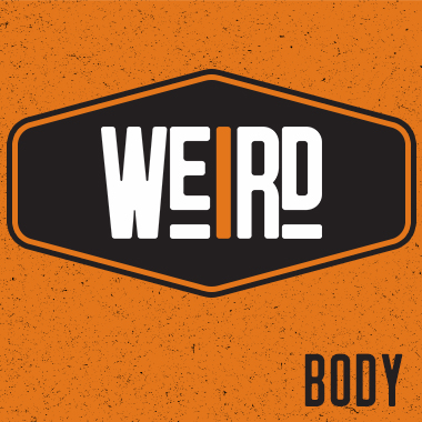 Weird: Body
