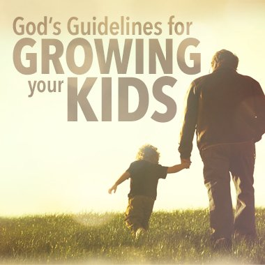 God's Guidelines for Growing Your Kids