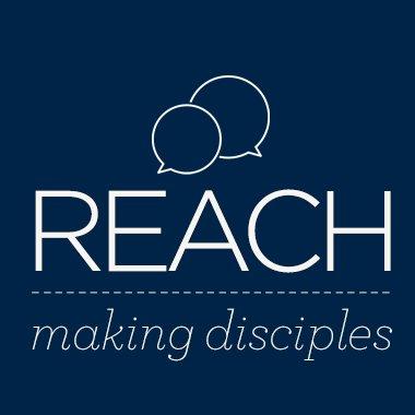Making Disciples – Reach