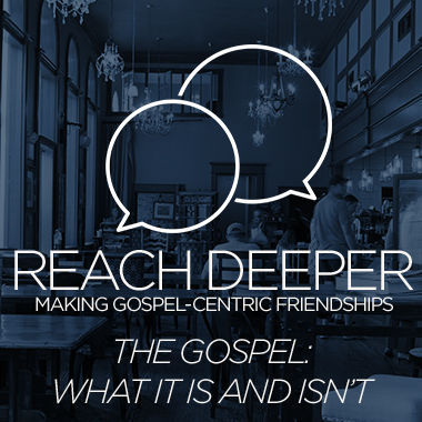 reach deeper what is the gospel