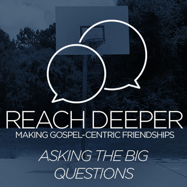 Reach Deeper: Asking the Big Questions